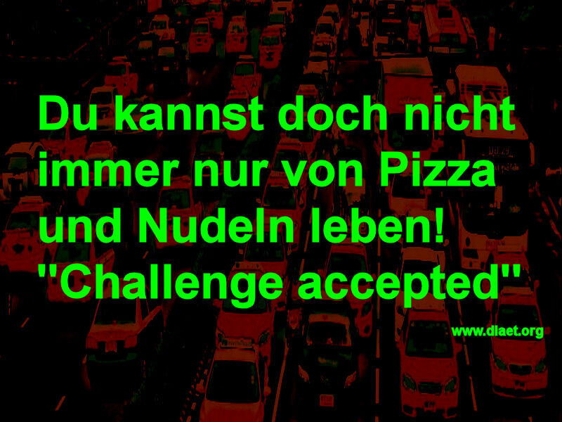 Du kannst Dich nicht immer nur von Pizza und Nudeln ernähren! Challange accepted